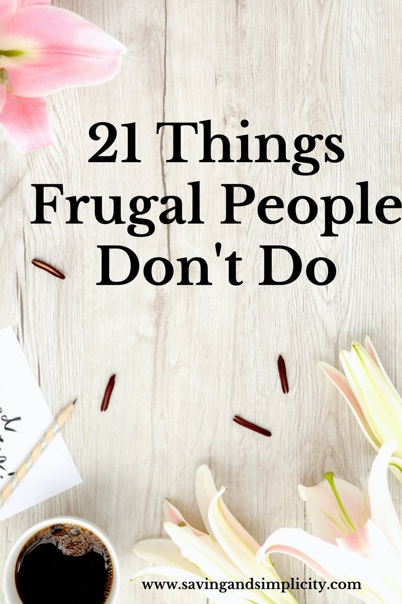 Frugal living people live well with less, budget, save money and they are happy. But frugal people do not do these 21 things. Learn more.